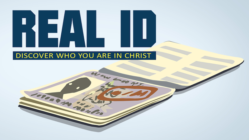 Current Series: Real ID-Discover Who You are in Christ